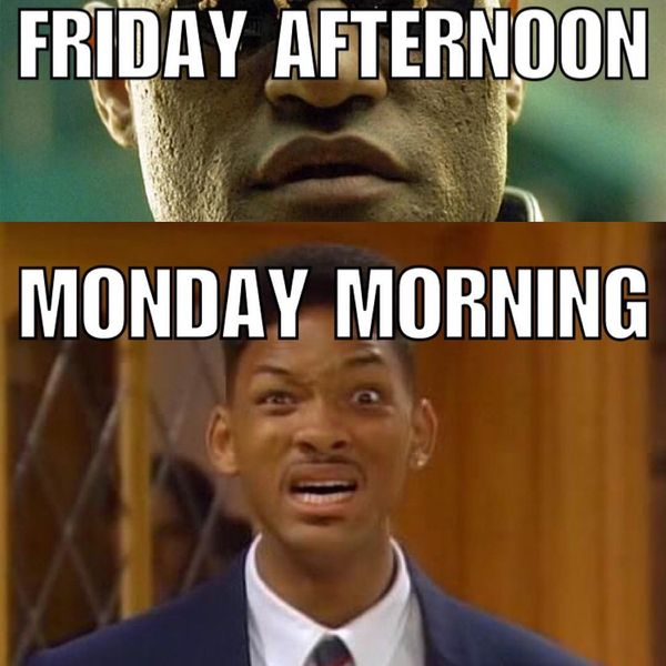 Friday afternoon monday morning