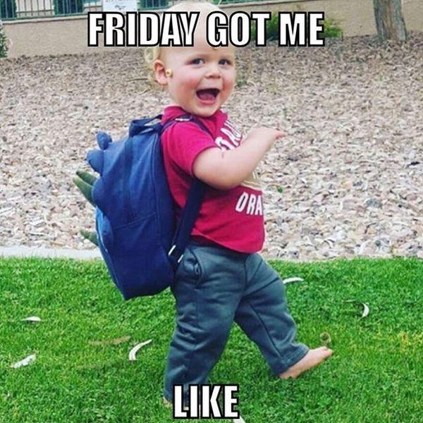 Friday got me like
