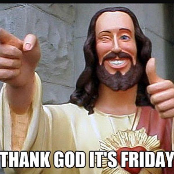 Thank god its friday jesus meme