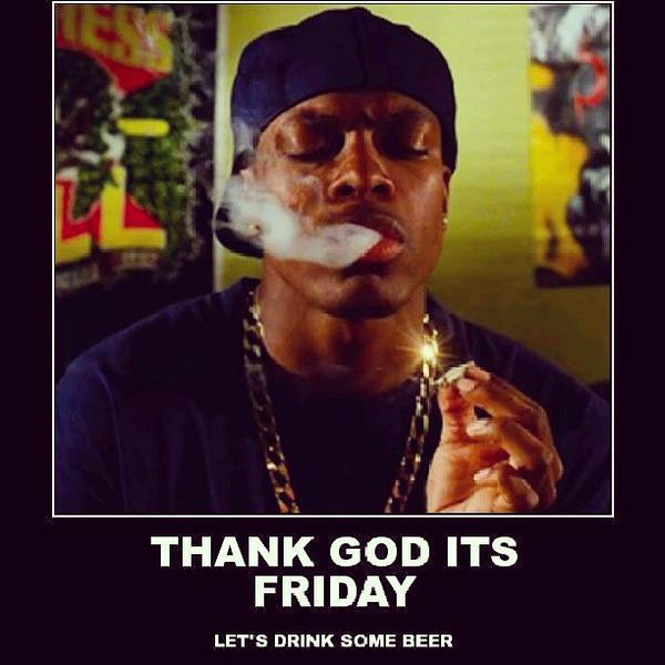 Thank god its friday lets drink some beer