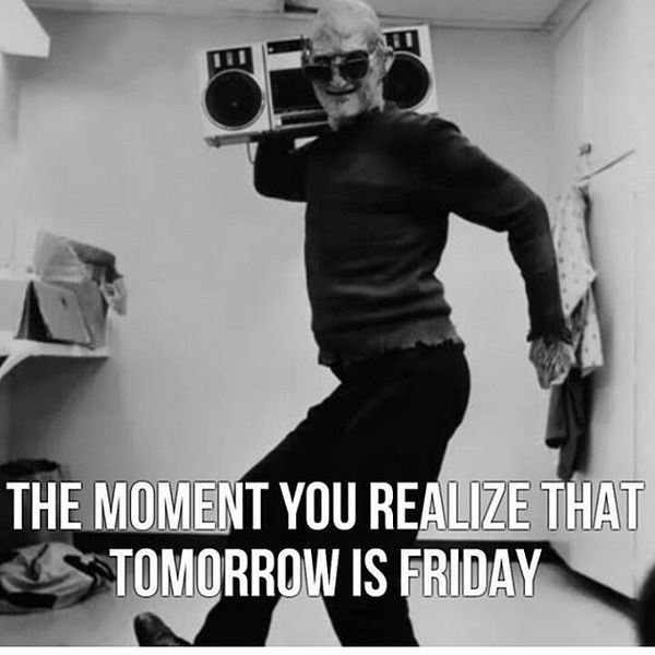 The moment you realize that tomorrow is friday