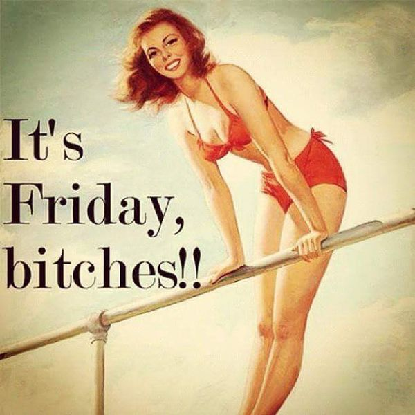 This is friday bitches