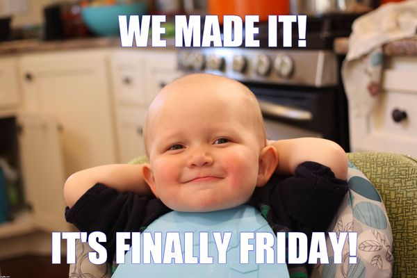 We made it its finally friday
