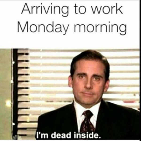 arriving to work monday morning