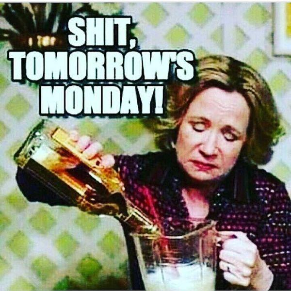 shit tomorrows monday