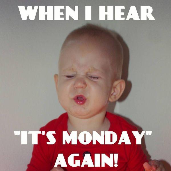 when i hear its monday again