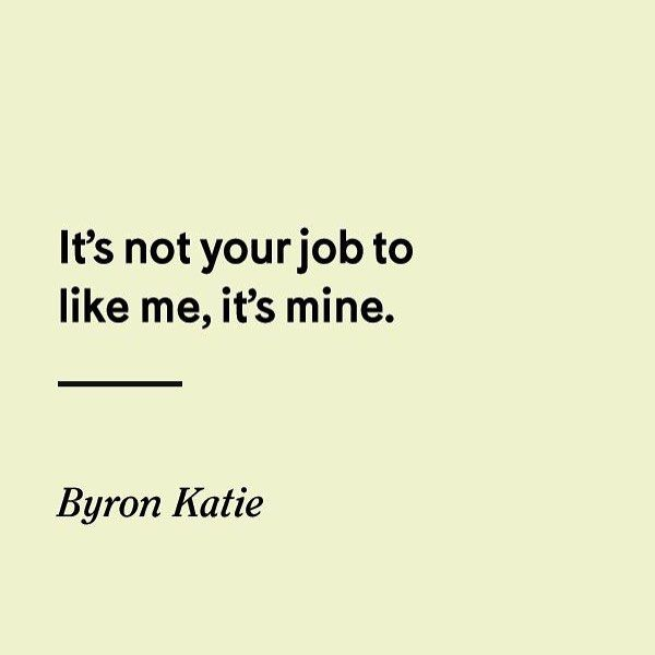 it is not your job to like me