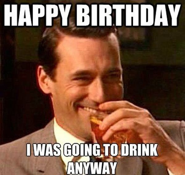 Happy Bday Meme about Being Drunk