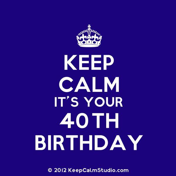 Great Keep Calm 40th Birthday Meme