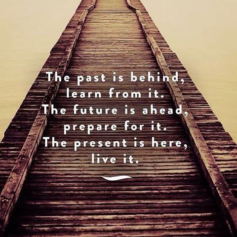 2-the-past-is-behind-learn-from-it-the-future-is-ahead-prepare-for-it-the-present-is-here-live-it