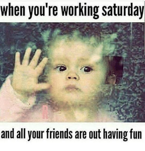 Working Saturday Meme for People Who Work on Saturday 3