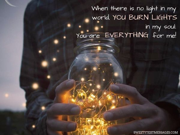 When there is no light in my world, you burn lights in my soul. You are everything for me!