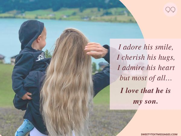 I adore his smile, I cherish his hugs, I admire his heart but most of all… I love that he is my son.