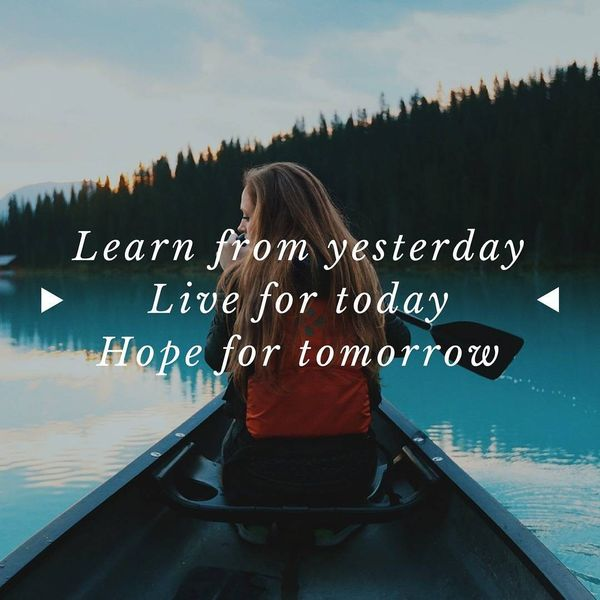 16-learn-from-yesterday-live-for-today-hope-for-tommorow