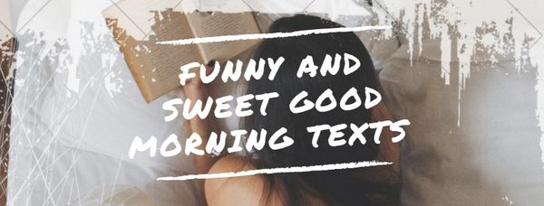 Funny and sweet good morning texts for him or her